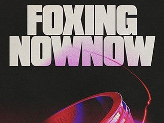 Foxing + Now, Now