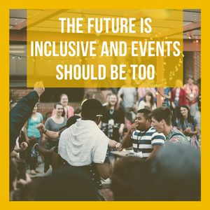 THE FUTURE IS INCLUSIVE AND YOUR EVENT SHOULD BE TOO Blog Cover