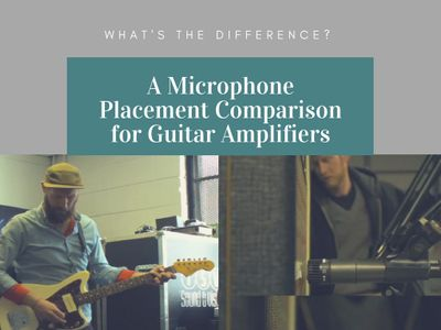 What's the Difference? - A Microphone Placement Comparison for Guitar A mplifiers