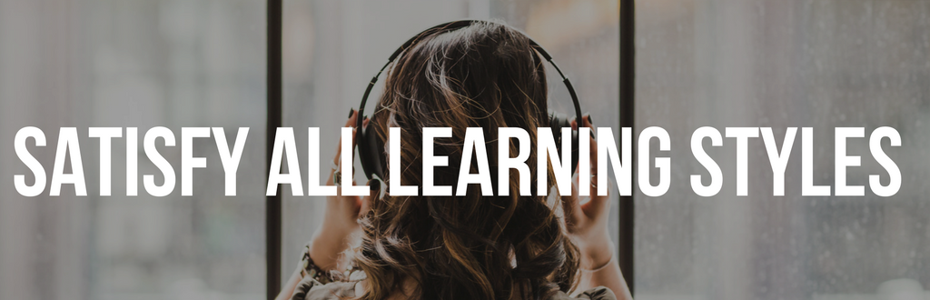 Satisfy All Learning Styles Header