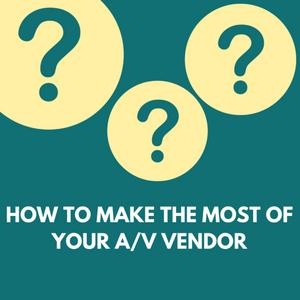 Make the Most of Your A/V Vendor Blog Cover
