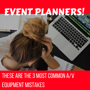 3 Most Common A/V Equipment Mistakes