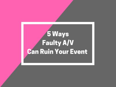 5 Ways Faulty A/V Can Ruin Your Event Blog Cover