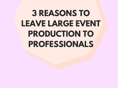 3 Reasons to Leave Large Event Production to The Professionals