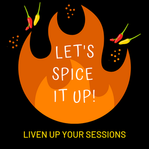 Let's Spice It Up: Liven Up Your Sessions