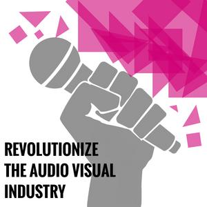 REVOLUTIONIZE THE AUDIO VISUAL INDUSTRY