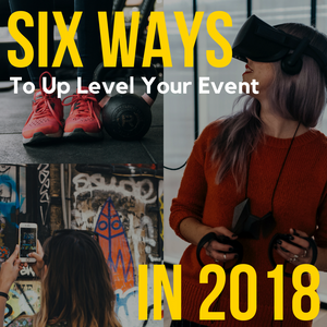 six ways to up-level your event in 2018 blog cover