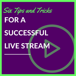 Six Tips and Tricks for A Successful Live Stream.png