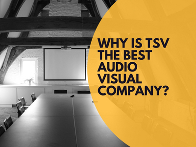Why is TSV The Best Audio Visual & Event Production Company?