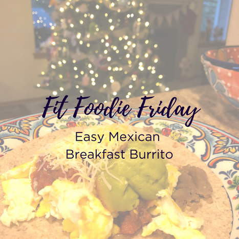 Fit Foodie Friday - Easy Mexican breakfast burrito.png