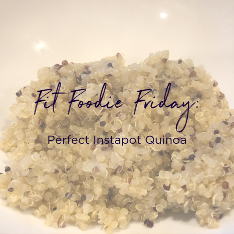 Fit Foodie Friday - instapot quinoa.png