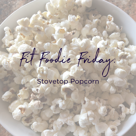Fit Foodie Friday - stovetop popcorn.png