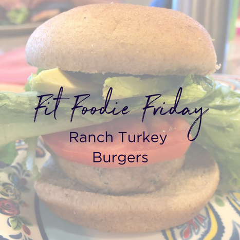 Fit Foodie Friday - Ranch Turkey Burgers.png