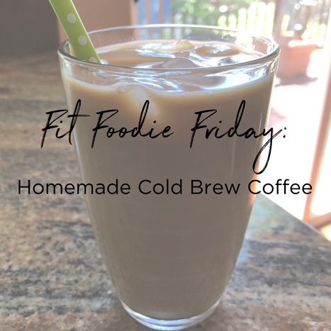 Fit Foodie Friday - cold brew.png