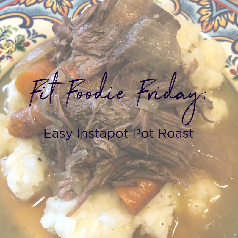 Fit Foodie Friday - Easy Instapot Pot Roast.png