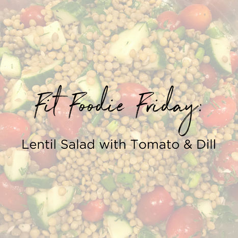 Fit Foodie Friday_ Lentil Salad with Tomato & Dill.png