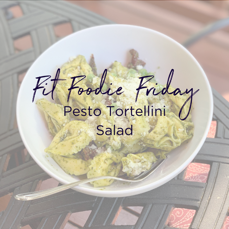 Fit Foodie Friday - Pesto Tortellini Salad.png