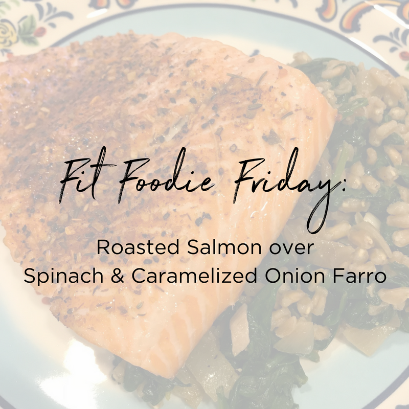 Fit Foodie Friday_ Roasted Salmon over Spinach & Caramelized Onion Farro.png