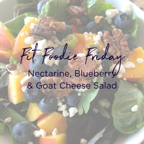 Fit Foodie Friday - Nectarine goat cheese salad