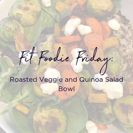 Fit Foodie Friday - roasted veggie quinoa salad bowl.png