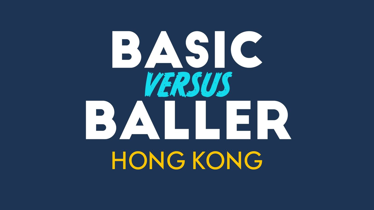 BASIC VERSUS BALLER - EPISODE 1 - HONG KONG