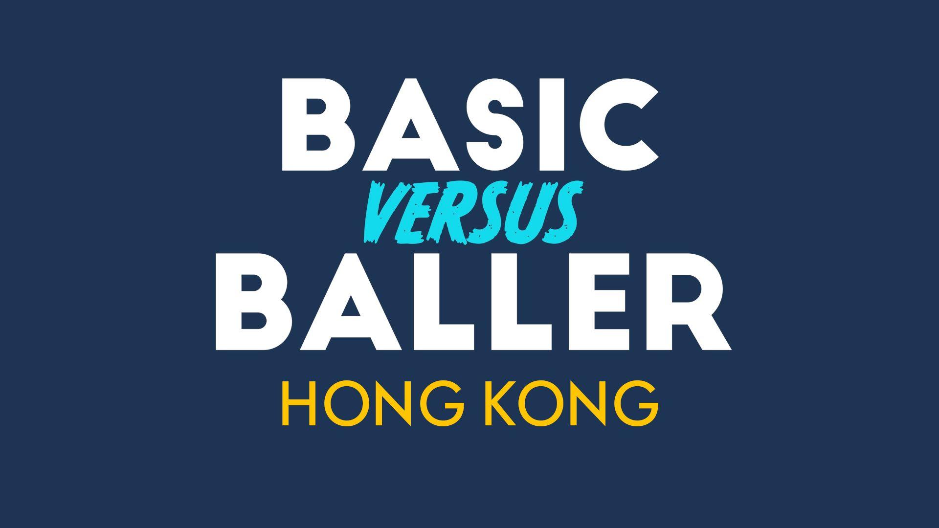 BASIC VERSUS BALLER - EPISODE 1 - HONG KONG