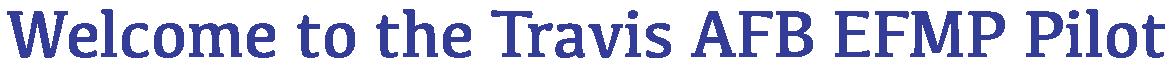 Travis AFB Pilot Landing Page Assets_WelcomeTotheTravisAFBEFMPPilot.png