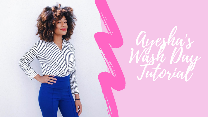 Ayesha's Wash Day Tutorial