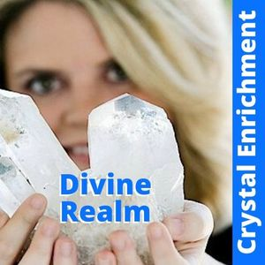 Crystal Enrichment Series: Divine Realm