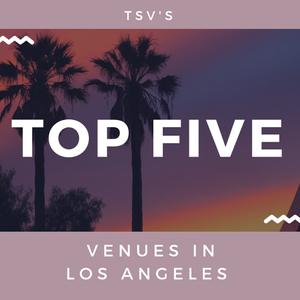 Top Five Venues in LA.jpg