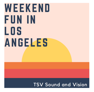 Weekend Fun In Los Angeles TSV Sound & Vision Blog Cover