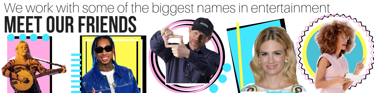 We work with some of the biggest names in entertainment-2.png