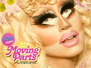 TRIXIE MATTEL– Now With Moving Parts Tour (8:00 PM SHOW)