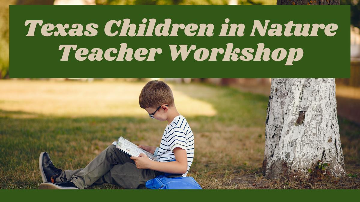Texas Children in Nature Teacher Workshop.png