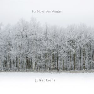 For Now I Am Winter_Juliet Lyons.jpg