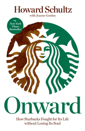 Onward: How Starbucks Fought for Its Life without Losing Its Soul by Howard Schultz