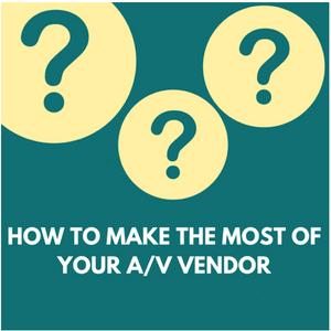 make the most of your A/V Vendor