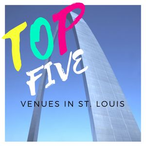 Top Five Venues in St. Louis Blog Cover