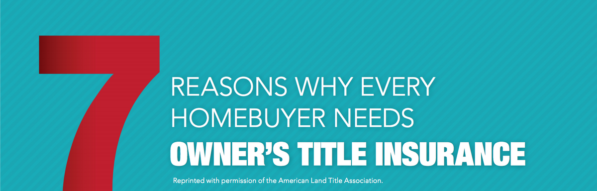 7 Reason Why Every Homebuyer Needs Owner's Title Insurance