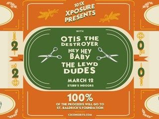 101X Xposure Presents: Otis the Destroyer, Hey Hey Baby, and The Lewd Dudes