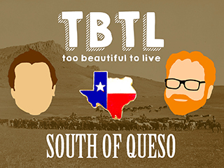TBTL: South of Queso