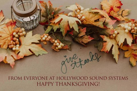 Happy Thanksgiving from Hollywood Sound Systems.