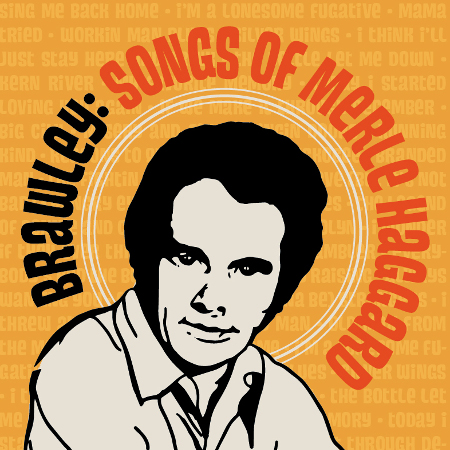 Songs of Merle Haggard with Brawley & Friends