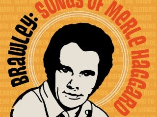 Songs of Merle Haggard with Brawley & Friends