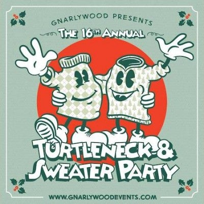 Gnarlywood Presents: 16th Annual Turtleneck & Sweater Party