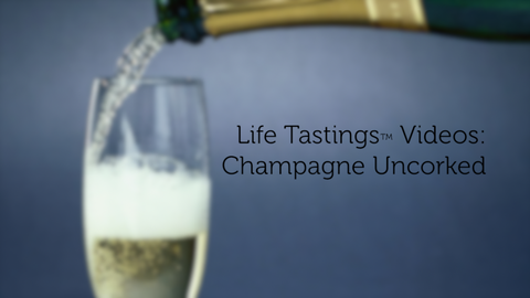 Life Tastings Videos: Champagne Uncorked