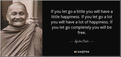 quote-if-you-let-go-a-little-you-will-have-a-little-happiness-if-you-let-go-a-lot-you-will-ajahn-chah-52-5-0561.jpg
