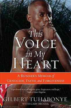 This Voice in My Heart: A Runner's Memoir of Genocide, Faith & Forgiveness, by Gilbert Tuhabonye