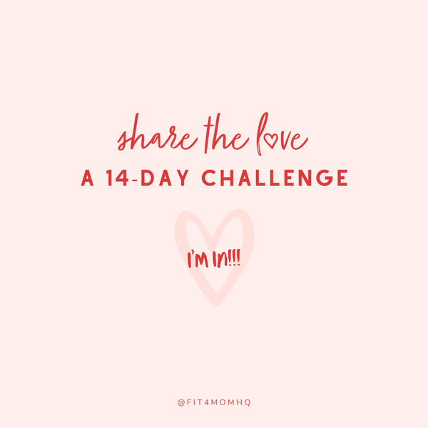 Fit4Mom Share the love 14 day  challenge