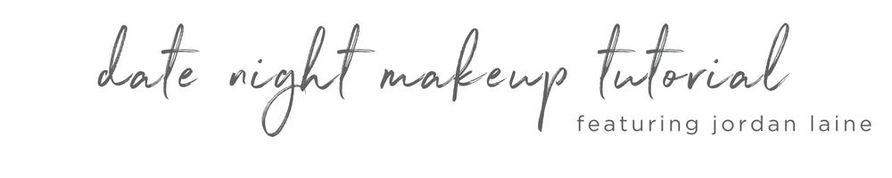 date-night-makeup-tutorial-with-jordan-laine.png